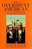 The Overspent American: Upscaling, Downshifting, And The New Consumer (0465060560) by Schor, Juliet B.