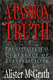 A Passion for Truth: The Intellectual Coherence of Evangelicalism (Theology) (0830815910) by McGrath, Alister