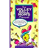 The Volleyball Mom's Manual: What SportsMom Thinks You'd Like to Know (SportsMom Sports Manual) ~ Laurel Phillips