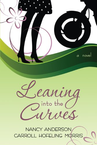 Leaning into the Curves, Nancy Anderson, Carroll Hofeling Morris
