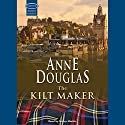 The Kilt Maker Audiobook by Anne Douglas Narrated by Lesley Mackie