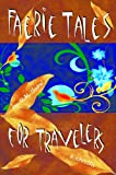 img - for Faerie Tales for Travelers (Faerie Tales for Travelers trilogy Book 1) book / textbook / text book