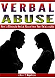 Verbal Abuse: How to Eliminate Verbal Abuse from Your Relationship