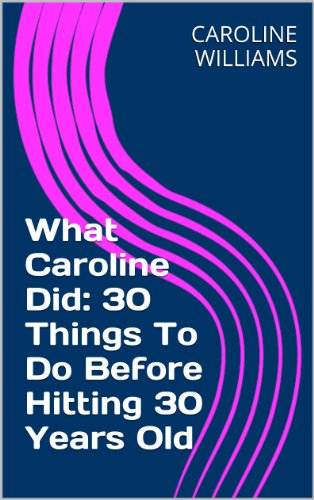 What Caroline Did: 30 Things To Do Before Hitting 30 Years Old