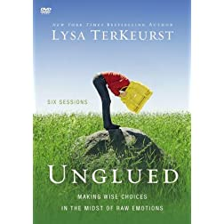 Unglued: A DVD Study: Making Wise Choices in the Midst of Raw Emotions
