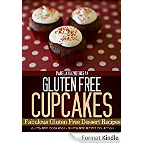 Gluten Free Cupcakes - Fabulous Gluten Free Dessert Recipes (Gluten Free Cookbook - The Gluten Free Recipes Collection 1) (English Edition)