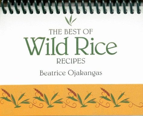 Best of Wild Rice Recipes by Beatrice A. Ojakangas