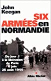 Six Armees En Normandie (Histoire) (French Edition) (2226151478) by Keegan, John