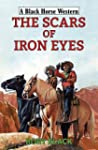The Scars of Iron Eyes (Black Horse W...