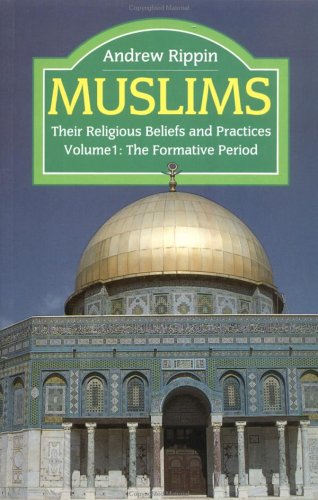 Muslims - Vol 1: Their Religious Beliefs and Practices Volume 1: The Formative Years (The Library of Religious Beliefs a