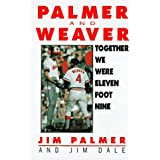 Together We Were Eleven Foot Nine: The Twenty-Year Friendship of Hall of Fame Pitcher Jim Palmer and Orioles Manager Earl Weaver ~ Jim Palmer