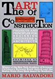 The Art of Construction: Projects and Principles for Beginning Engineers & Architects (Ziggurat Book) (1556520808) by Mario Salvadori