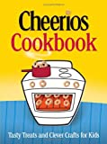 The Cheerios Cookbook: Tasty Treats and Clever Crafts for Kids