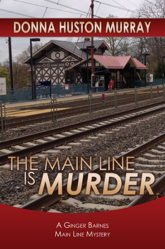 Book: The Main Line Is Murder (Ginger Barnes Main Line Mysteries) by Donna Huston Murray