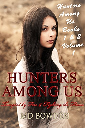 Hunters Among Us: Volume 1: Tempted by Fire & Fighting the Flame (Books 1 & 2)