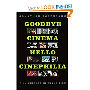 Goodbye Cinema, Hello Cinephilia: Film Culture in Transition Jonathan Rosenbaum