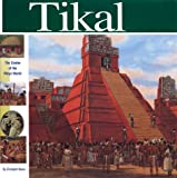 Elizabeth Mann Tikal: The Center of the Maya World (Wonders of the World)