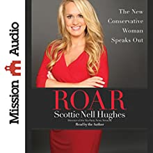 Roar: The New Conservative Woman Speaks Out (       UNABRIDGED) by Scottie Nell Hughes Narrated by Scottie Nell Hughes