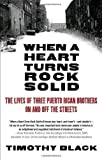 When a Heart Turns Rock Solid: The Lives of Three Puerto Rican Brothers On and Off the Streets (Vintage) 1st (first) Edition by Black, Timothy published by Vintage (2010)