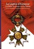 echange, troc Anne de Chefdebien, Bertrand Galimard Flavigny - La Légion d'honneur : Un ordre au service de la Nation