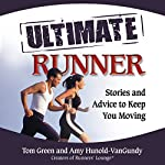 The Ultimate Runner: Stories and Advice to Keep You Moving | Tom Green,Amy Hunold-VanGundy