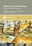 Industrial Structural Geology: Principles, Techniques and Integration (Geological Society Special Publications)