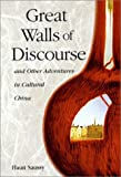 Great Walls of Discourse and Other Adventures in Cultural China (Harvard East Asian Monographs)