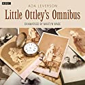 The Little Ottleys Omnibus (Dramatised) Radio/TV Program by Ada Leverson, Martyn Wade (adaptation) Narrated by  AudioGO, Haydn Gwynne, Juliet Aubrey, Jonathan Firth, Bertie Carvel, Deeivya Meir, Stuart McLoughlin, Joanna Monro, Alex Tregear