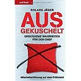 """Ausgekuschelt: Unbequeme Wahrheiten f�r den Chef - Mitarbeiterf�hrung auf dem Pr�fstandvon """"Roland J�ger"""""""