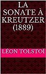 La Sonate � Kreutzer (1889) par Tolsto�