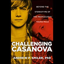 Challenging Casanova: Beyond the Stereotype of the Promiscuous Young Male (       UNABRIDGED) by Andrew P. Smiler Narrated by Carl Randolph