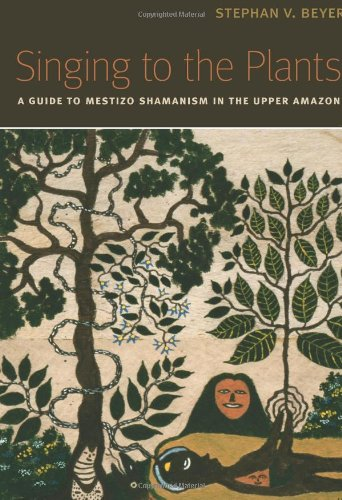 Singing to the Plants: A Guide to Mestizo Shamanism in...