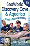 Kelly Monaghan SeaWorld Discovery Cove & Aquatica (Seaworld, Discovery Cove & Aquatica: Orlando's Salute to the)