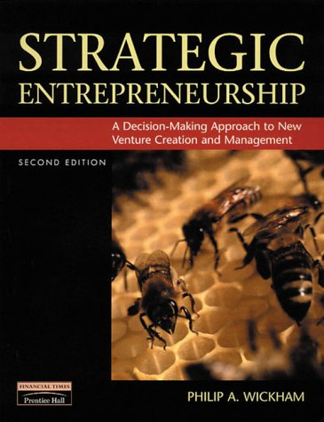 Strategic Entrepreneurship: A Decision-Making Approach to New Venture Creation and Management