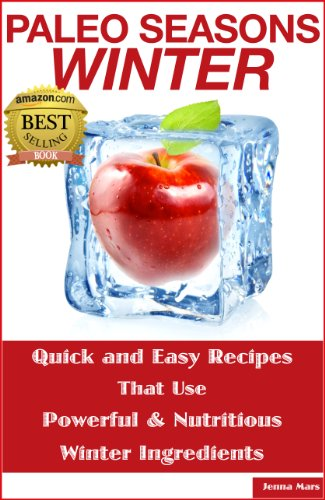 Paleo Seasons: Winter: Quick and Easy Recipes That Use Powerful & Nutritious Winter Ingredients by Jenna Mars