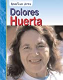 img - for Dolores Huerta (American Lives (Heinemann Hardcover)) book / textbook / text book