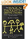 The Magical Thoughts of Grieving Children (Death, Value & Meaning)
