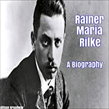 Rainer Maria Rilke: A Biography | Livre audio Auteur(s) : Allison Broadway Narrateur(s) : Jonathan Dauermann