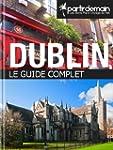 Dublin, le guide complet