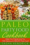 Paleo Party Food Cookbook: Make Your Friends Love You With Delicious & Healthy Party Food!