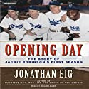 Opening Day: The Story of Jackie Robinson's First Season (       UNABRIDGED) by Jonathan Eig Narrated by Richard Allen
