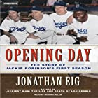 Opening Day: The Story of Jackie Robinson's First Season Audiobook by Jonathan Eig Narrated by Richard Allen