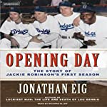 Opening Day: The Story of Jackie Robinson's First Season | Jonathan Eig
