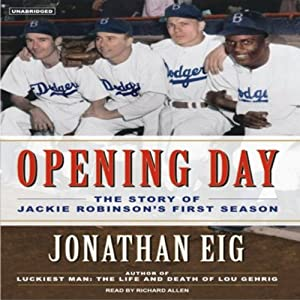 Opening Day: The Story of Jackie Robinson's First Season | [Jonathan Eig]