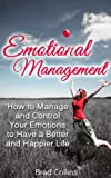 img - for Emotional Management - How to Manage and Control Your Emotions to Have a Better and Happier Life --- Get BONUS Here book / textbook / text book