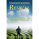 Understanding Revival and Addressing the Issues It Provokes So That We Can Intelligently Cooperate with the Holy Spirit During Times of Revivals and a ~ Mathew Backholer
