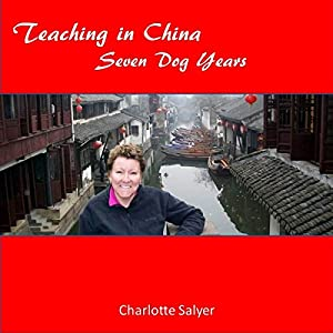Teaching in China: Seven Dog Years | [Charlotte Salyer]
