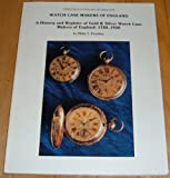 img - for Watch Case Makers of England A History and Register of Gold & Silver Watch Case Makers of England: 1720 - 1920 book / textbook / text book