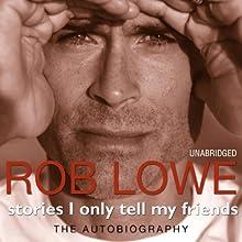 Stories I Only Tell My Friends | Livre audio Auteur(s) : Rob Lowe Narrateur(s) : Rob Lowe