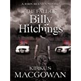 The Fall of Billy Hitchings (A John Reeves Novel Book 1) ~ Kirkus MacGowan